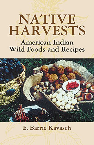 Native Harvests: American Indian Wild Foods and Recipes by E. Barrie Kavasch