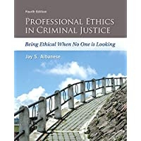 Professional Ethics in Criminal Justice: Being Ethical When No One is Looking (4th Edition)