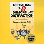 Defeating the 8 Demons of Distraction: Proven Strategies to Increase Productivity and Decrease Stress | Geraldine Markel