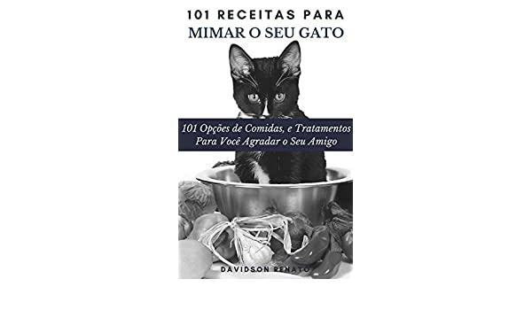 101 Receitas Para Mimar O Seu Gato: 101 Opções de Comidas, e Tratamentos Para Você Agradar o Seu Amigo (Portuguese Edition) - Kindle edition by Davidson ...