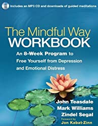By John Teasdale - The Mindful Way Workbook: An 8-Week Program to Free Yourself from Depression and Emotional Distress