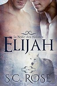 La Meute des SixLunes. Tome 1 : Elijah par S.C. Rose
