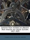 Joseph Von Fuhrich's Briefe Aus Italien an Seine Eltern, 1827-1829, , 1247697223