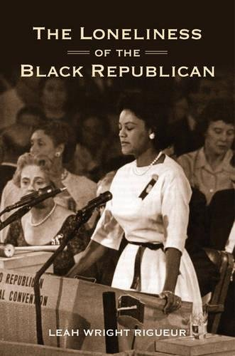 Search : The Loneliness of the Black Republican: Pragmatic Politics and the Pursuit of Power (Politics and Society in Modern America)