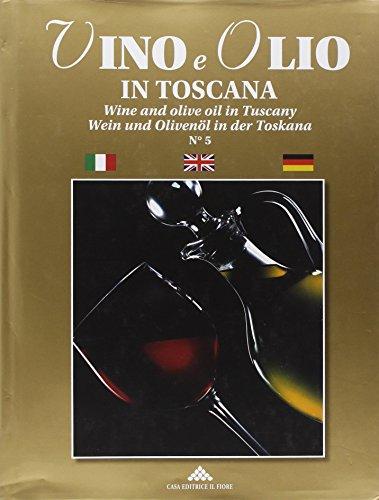 Vino e olio in Toscana. Ediz. italiana, inglese e tedesca aa.vv.
