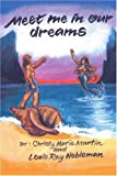Meet Me in Our Dreams, Christy Martin and Louis Nobleman, 0595192998