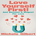 Love Yourself First!: Become A Magnet For Love  | Michele Gilbert