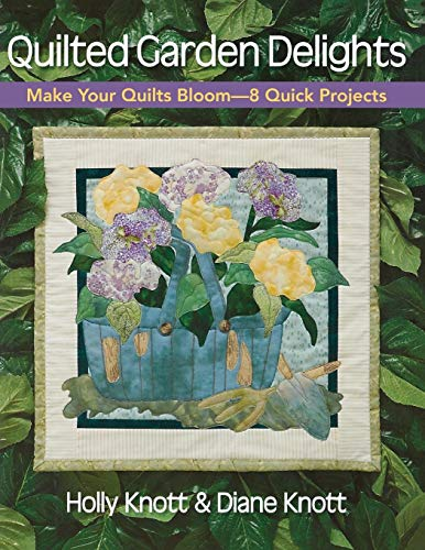 - Quilted Garden Delights: Make Your Quilts Bloom-- 8 Quick Projects