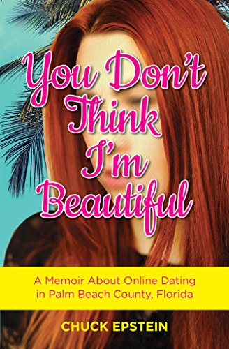 You Don't Think I'm Beautiful: A Memoir About Online Dating  in Palm Beach County, - Online Palms