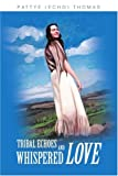 Tribal Echoes and Whispered Love, Pattye Thomas, 0595288154