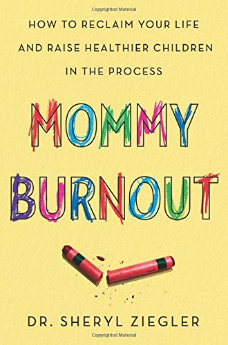 [E.B.O.O.K] Mommy Burnout: How to Reclaim Your Life and Raise Healthier Children in the Process<br />DOC