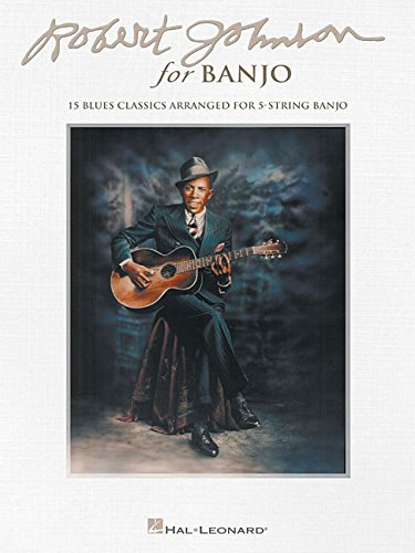 Robert Johnson for Banjo: 15 Blues Classics Arranged for 5-String Banjo