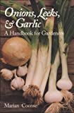 Onions, Leeks, and Garlic: A Handbook for Gardeners (W. L. Moody Jr. Natural History Series)