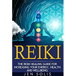 Reiki: The Reiki Healing Guide for Increasing Your Energy, Health and Well-being (Reiki for Beginners, Ancient Healing)