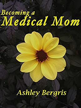 Becoming a Medical Mom by [Bergris, Ashley]