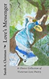 Love's Messenger: A Choice Collection of Victorian Love Poetry
