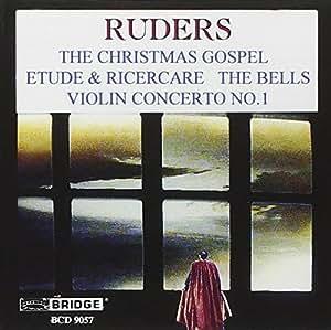 Ruders: The Christmas Gospel; Etude & Ricercare; The Bells; Violin Concerto No. 1