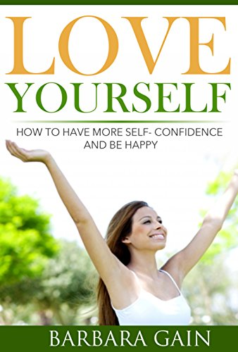 Amazon how to love yourself how to have more self confidence how to love yourself how to have more self confidence start living your ccuart Images