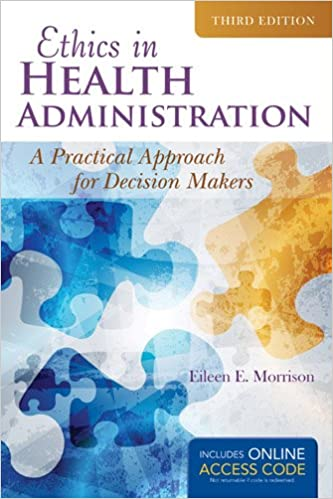 Ethics In Health Administration: A Practical Approach for Decision Makers Eileen E. Morrison