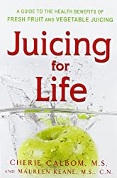 Juicing for Life: A Guide to the Benefits of Fresh Fruit and Vegetable Juicing