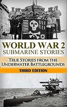 World War 2: Submarine Stories: True Stories From the Underwater Battlegrounds (Submarine Warfare, World War 2, USS Barb, World War II, WW2, WWII, Grey wolf, Uboat, submarine book Book 1) by [Jenkins, Ryan]