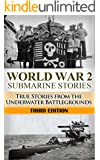 World War 2: Submarine Stories: True Stories From the Underwater Battlegrounds (Submarine Warfare, World War 2, USS Barb, World War II, WW2, WWII, Grey wolf, Uboat, submarine book Book 1)