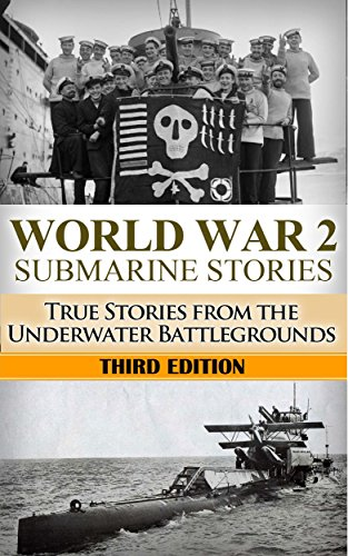 World War 2: Submarine Stories: True Stories From the Underwater Battlegrounds (Submarine Warfare, World War 2, USS Barb, World War II, WW2, WWII, Grey wolf, Uboat, submarine book Book 1) (World War 2 Navy compare prices)