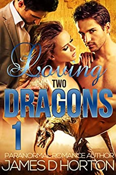 Loving Two Dragons (Awakening Cycle Part 1) by [Horton, James D]