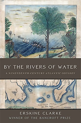 By the Rivers of Water: A Nineteenth-Century Atlantic Odyssey (Erskine Clarke By The Rivers Of Water)