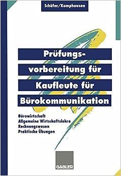 Book Prüfungsvorbereitung für Kaufleute für Bürokommunikation: Bürowirtschaft, Rechnungswesen, Allgemeine Wirtschaftslehre, Praktische Übungen (German Edition)