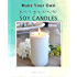 Make Your Own Gorgeous Soy Candles: A must-have guide to making soy candles, melts and more.