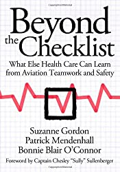 Beyond the Checklist: What Else Health Care Can Learn from Aviation Teamwork and Safety (Culture and Politics of Health Care Work)