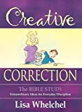 Creative Correction: The Bible Study: Extraordinary Ideas for Everyday Discipline