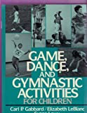 Game, Dance and Gymnastic Activities for Children, Carl P. Gabbard and Elizabeth LeBlanc, 0133461807