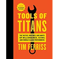 Tools of Titans: The Tactics, Routines, and Habits of Billionaires, Icons, and World-Class Performers Hardcover