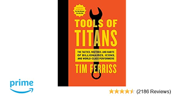 tools of titans: the tactics, routines, and habits of billionaires ...