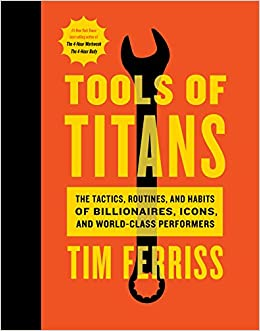 image for Tools of Titans: The Tactics, Routines, and Habits of Billionaires, Icons, and World-Class Performers