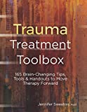 Trauma Treatment Toolbox: 165 Brain-Changing