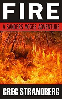 Fire: A Sanders McGee Adventure (Sanders McGee Adventures Book 2) by [Strandberg, Greg]