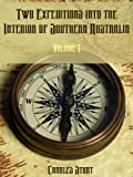 Two Expeditions into the Interior of Southern Australia : Volume I (Illustrated)