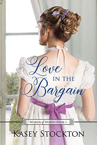 Love in the Bargain: A Regency Romance (Women of Worth Book 1)