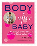 Body After Baby: A Simple, Healthy Plan to Lose