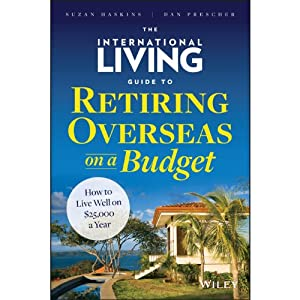 The International Living Guide to Retiring Overseas on a Budget Audiobook