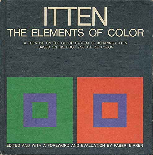 The Elements of Color: A Treatise on the Color System of Johannes Itten Based on His Book the Art of Color