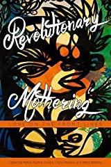 Alexis Pauline Gumbs: Revolutionary Mothering : Love on the Front Lines (Paperback); 2016 Edition Paperback