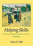 Helping Skills: Facilitating Exploration, Insight, and Action 3rd (third) Edition by Hill, Clara E. published by Amer Psychological Assn (2009) Hardcover