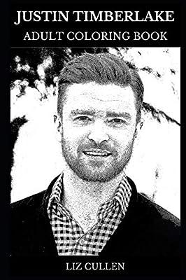 Justin Timberlake Adult Coloring Book: Legendary Teenage Star and R'n'B Lyricist, Acclaimed Dancer and Sex Symbol Inspired Adult Coloring Book (Justin Timberlake Books)