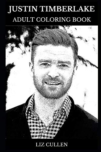 Justin Timberlake Adult Coloring Book: Legendary Teenage Star and R'n'B Lyricist, Acclaimed Dancer and Sex Symbol Inspired Adult Coloring Book (Justin Timberlake Books)