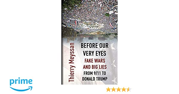 Before Our Very Eyes, Fake Wars and Big Lies: From 9/11 to