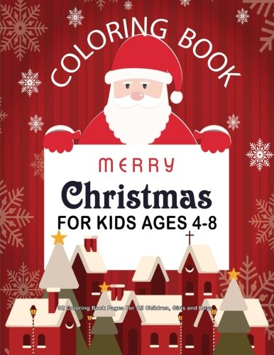 Christmas Coloring Book For Kids Ages 4-8 : 32 Coloring Book Pages For All Children, Girls and Boys: 8.5' x 11' Big Christmas Coloring Book For Children (Christmas Coloring Books For Kids) (Volume 1)